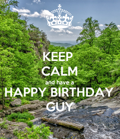 Poster: KEEP  CALM and have a HAPPY BIRTHDAY GUY