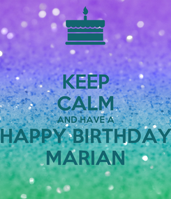 Poster: KEEP CALM AND HAVE A HAPPY BIRTHDAY MARIAN
