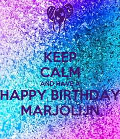 Poster: KEEP CALM AND HAVE A HAPPY BIRTHDAY MARJOLIJN