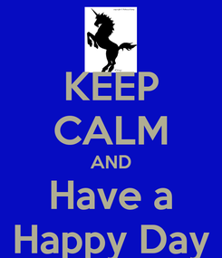 Poster: KEEP CALM AND Have a Happy Day