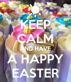 Poster: KEEP CALM AND HAVE A HAPPY EASTER