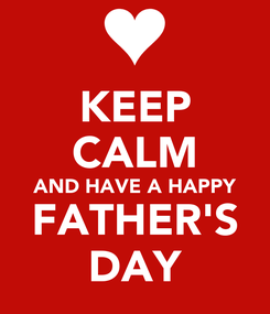Poster: KEEP CALM AND HAVE A HAPPY FATHER'S DAY