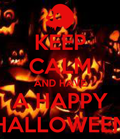 Poster: KEEP CALM AND HAVE A HAPPY HALLOWEEN