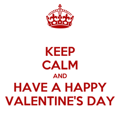 Poster: KEEP CALM AND HAVE A HAPPY VALENTINE'S DAY
