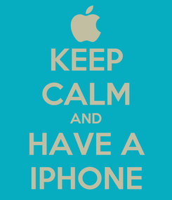 Poster: KEEP CALM AND HAVE A IPHONE