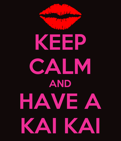 Poster: KEEP CALM AND HAVE A KAI KAI