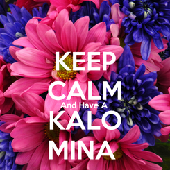 Poster: KEEP CALM And Have A  KALO MINA