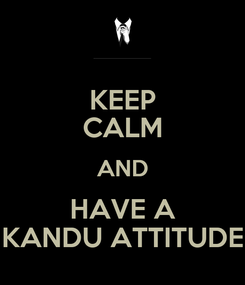 Poster: KEEP CALM AND HAVE A KANDU ATTITUDE