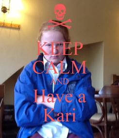 Poster: KEEP CALM AND Have a Kari