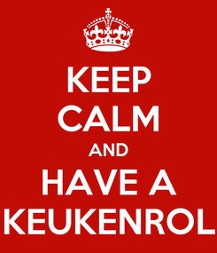 Poster: KEEP CALM AND HAVE A KEUKENROL