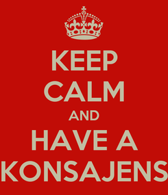 Poster: KEEP CALM AND HAVE A KONSAJENS