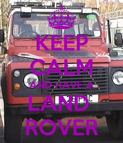 Poster: KEEP CALM AND HAVE A LAND  ROVER