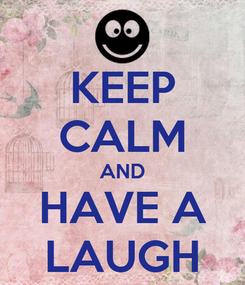 Poster: KEEP CALM AND HAVE A LAUGH
