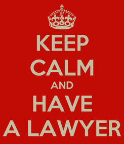 Poster: KEEP CALM AND HAVE A LAWYER