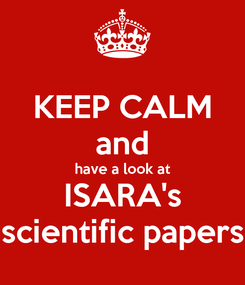 Poster: KEEP CALM and have a look at ISARA's scientific papers