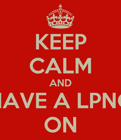 Poster: KEEP CALM AND HAVE A LPNG ON