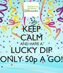 Poster: KEEP CALM AND HAVE A LUCKY DIP ONLY 50p A GO!