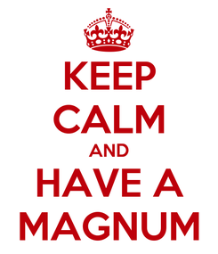 Poster: KEEP CALM AND HAVE A MAGNUM