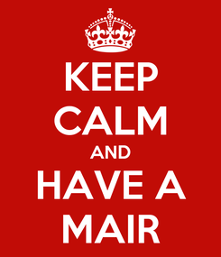 Poster: KEEP CALM AND HAVE A MAIR