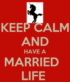 Poster: KEEP CALM AND HAVE A MARRIED   LIFE