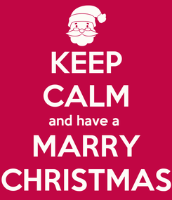 Poster: KEEP CALM and have a  MARRY CHRISTMAS