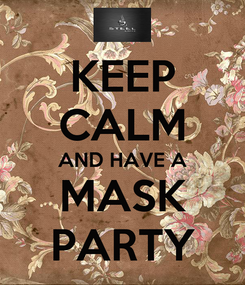 Poster: KEEP CALM AND HAVE A MASK PARTY