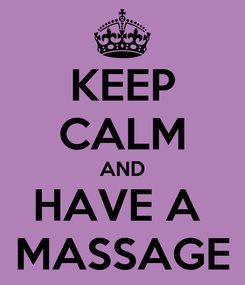 Poster: KEEP CALM AND HAVE A  MASSAGE