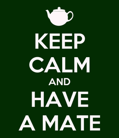 Poster: KEEP CALM AND HAVE A MATE