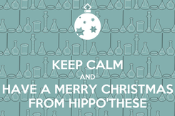 Poster:  KEEP CALM AND HAVE A MERRY CHRISTMAS FROM HIPPO'THESE