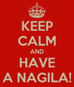 Poster: KEEP CALM AND HAVE A NAGILA!