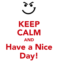 Poster: KEEP CALM AND Have a Nice Day!