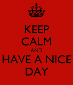 Poster: KEEP CALM AND HAVE A NICE DAY