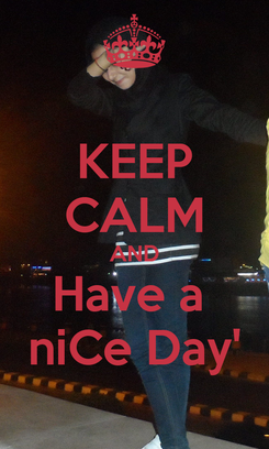 Poster: KEEP CALM AND Have a  niCe Day'