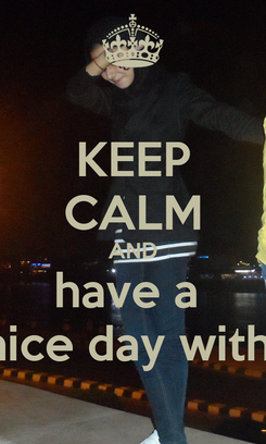 Poster: KEEP CALM AND have a  nice day with