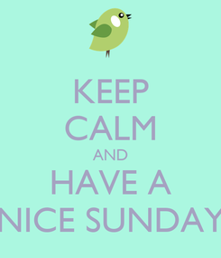 Poster: KEEP CALM AND HAVE A NICE SUNDAY