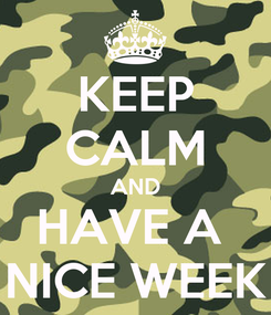 Poster: KEEP CALM AND HAVE A  NICE WEEK