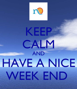 Poster: KEEP CALM AND HAVE A NICE WEEK END