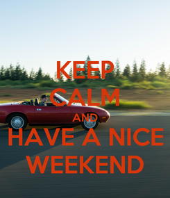 Poster: KEEP CALM AND HAVE A NICE WEEKEND