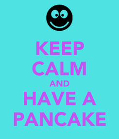 Poster: KEEP CALM AND HAVE A PANCAKE