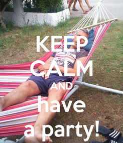 Poster: KEEP CALM AND have a party!