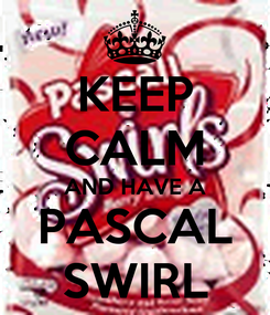 Poster: KEEP CALM AND HAVE A PASCAL SWIRL