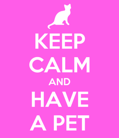 Poster: KEEP CALM AND HAVE A PET