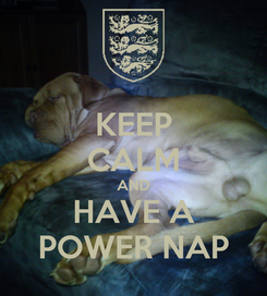 Poster: KEEP CALM AND HAVE A POWER NAP