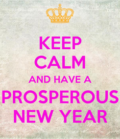 Poster: KEEP CALM AND HAVE A PROSPEROUS NEW YEAR