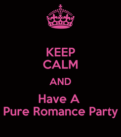 Poster: KEEP CALM AND Have A  Pure Romance Party