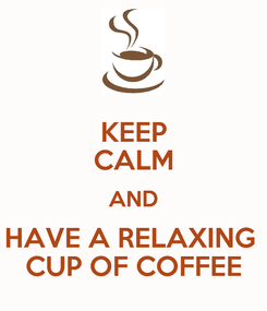 Poster: KEEP CALM AND HAVE A RELAXING  CUP OF COFFEE