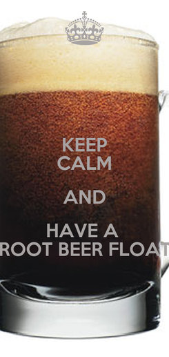 Poster: KEEP CALM AND HAVE A  ROOT BEER FLOAT