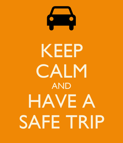 Poster: KEEP CALM AND HAVE A SAFE TRIP