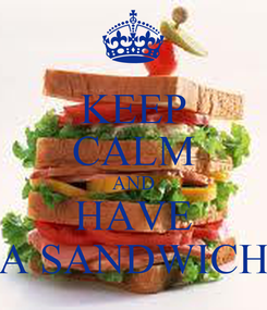Poster: KEEP CALM AND HAVE A SANDWICH