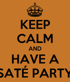 Poster: KEEP CALM AND HAVE A SATÉ PARTY